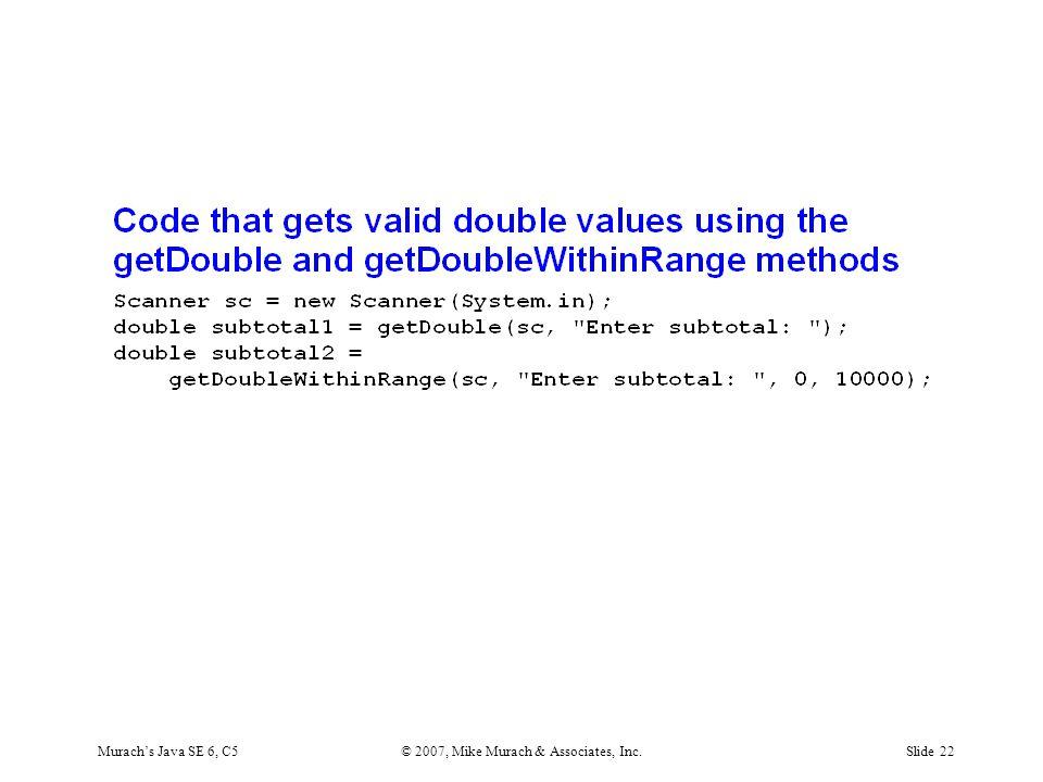 Murach's Java SE 6, C5© 2007, Mike Murach & Associates, Inc.Slide 22