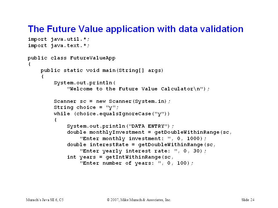 Murach's Java SE 6, C5© 2007, Mike Murach & Associates, Inc.Slide 24