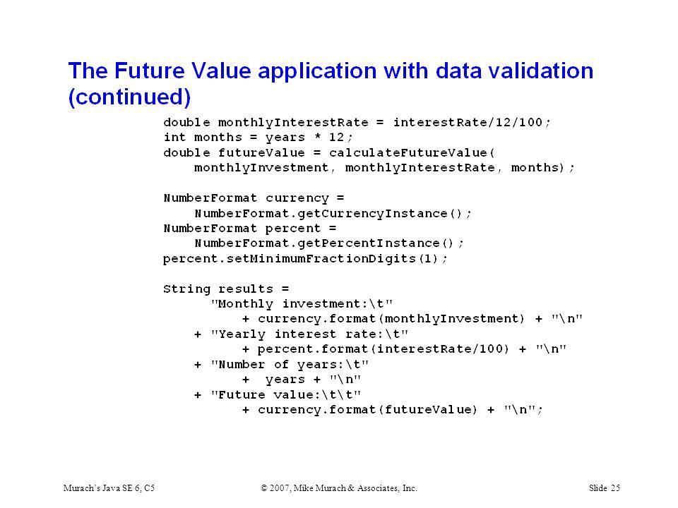 Murach's Java SE 6, C5© 2007, Mike Murach & Associates, Inc.Slide 25