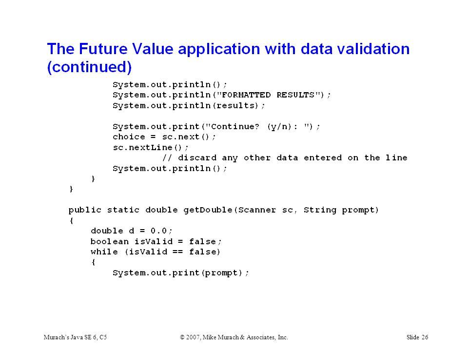 Murach's Java SE 6, C5© 2007, Mike Murach & Associates, Inc.Slide 26
