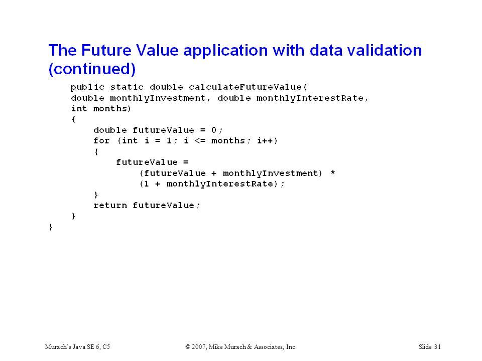 Murach's Java SE 6, C5© 2007, Mike Murach & Associates, Inc.Slide 31