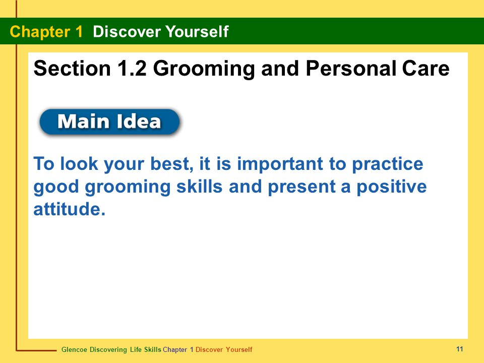 Glencoe Discovering Life Skills Chapter 1 Discover Yourself Chapter 1 Discover Yourself 11 Section 1.2 Grooming and Personal Care To look your best, i