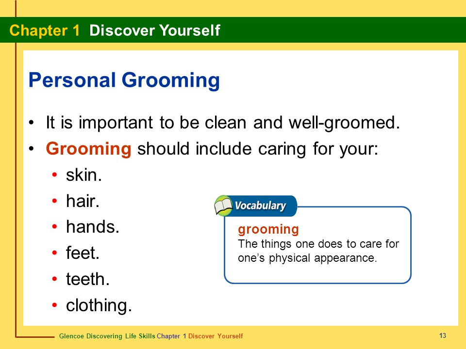Glencoe Discovering Life Skills Chapter 1 Discover Yourself Chapter 1 Discover Yourself 13 Personal Grooming It is important to be clean and well-groo