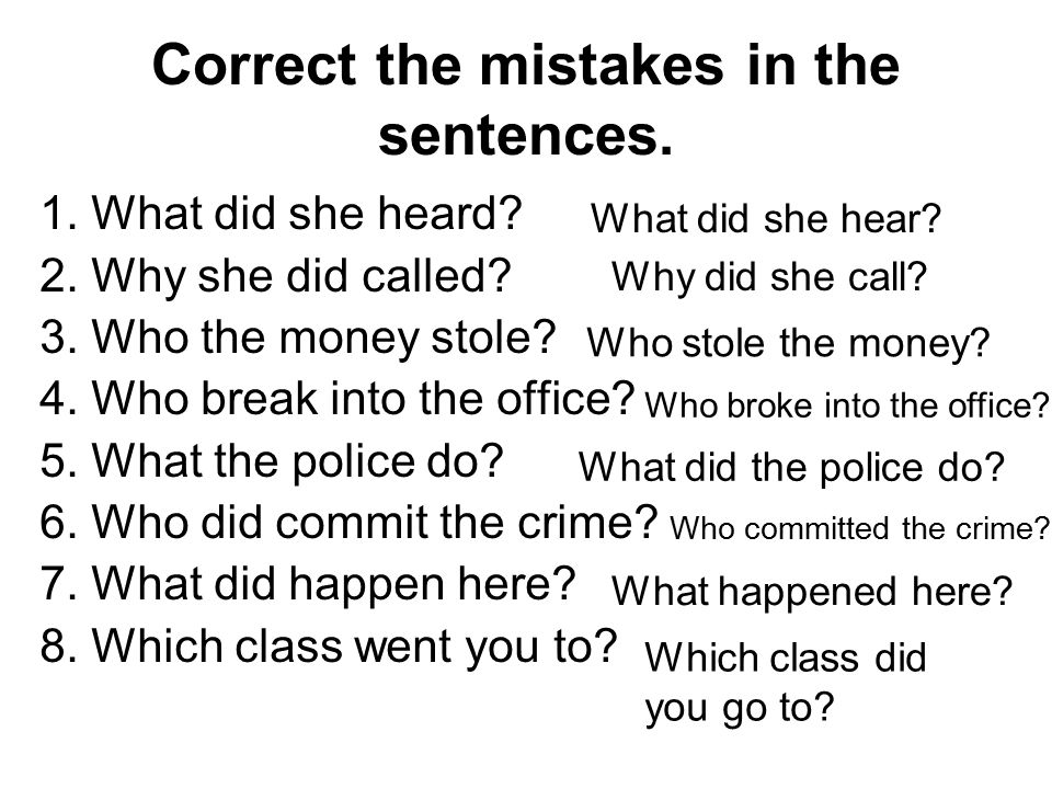 Correct the mistakes in the sentences.1. What did she heard.