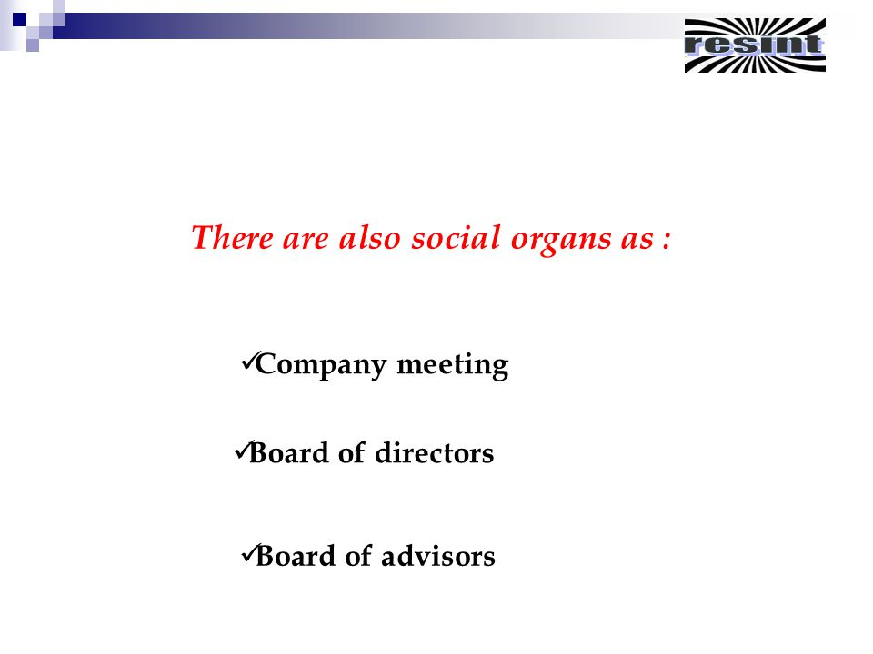 Company meeting Board of directors Board of advisors There are also social organs as :