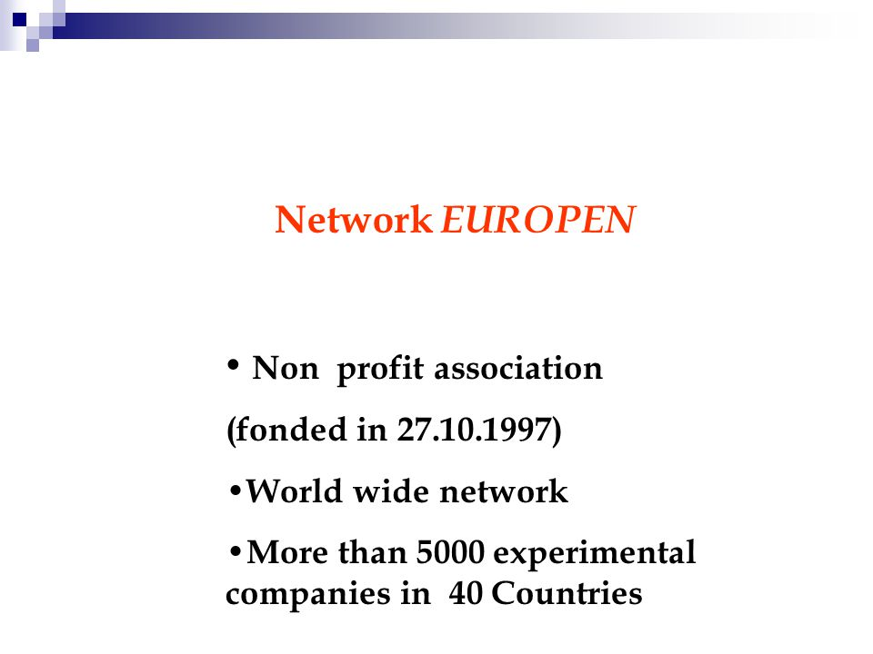 Non profit association (fonded in 27.10.1997) World wide network More than 5000 experimental companies in 40 Countries Network EUROPEN