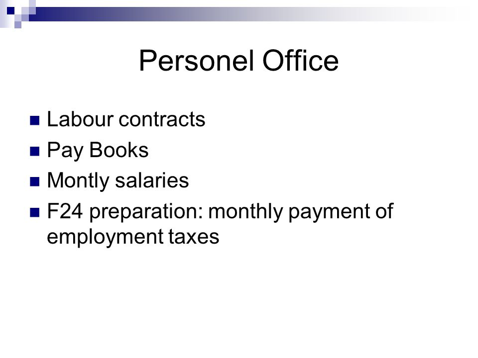 Personel Office Labour contracts Pay Books Montly salaries F24 preparation: monthly payment of employment taxes