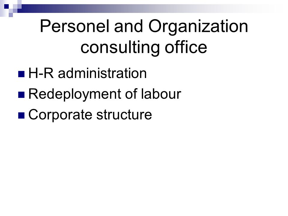 Personel and Organization consulting office H-R administration Redeployment of labour Corporate structure
