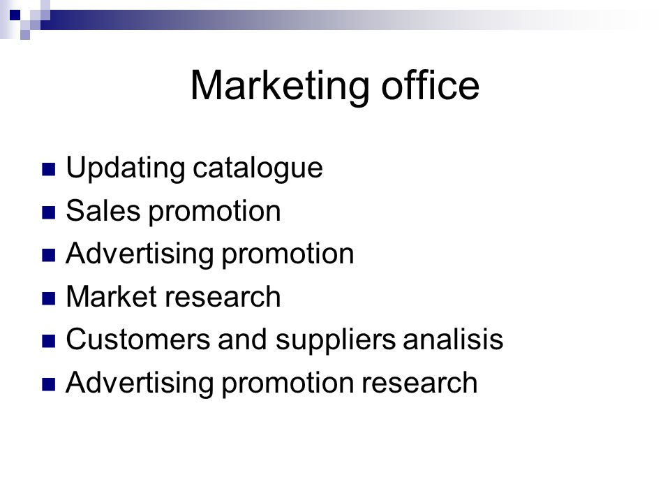 Marketing office Updating catalogue Sales promotion Advertising promotion Market research Customers and suppliers analisis Advertising promotion research