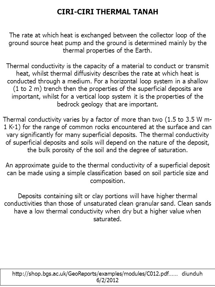 CIRI-CIRI THERMAL TANAH The rate at which heat is exchanged between the collector loop of the ground source heat pump and the ground is determined mainly by the thermal properties of the Earth.