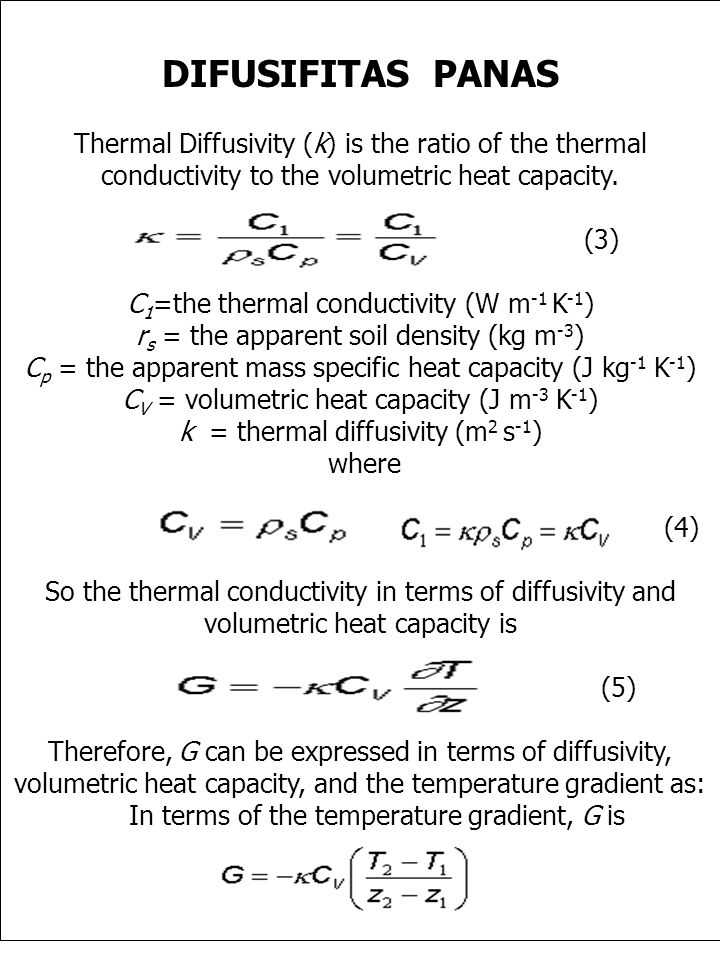 DIFUSIFITAS PANAS Thermal Diffusivity (k) is the ratio of the thermal conductivity to the volumetric heat capacity.