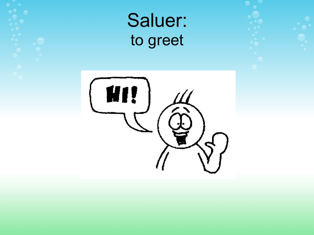 Saluer: to greet