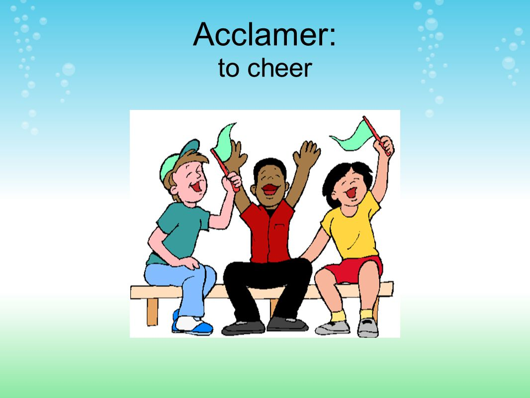 Acclamer: to cheer