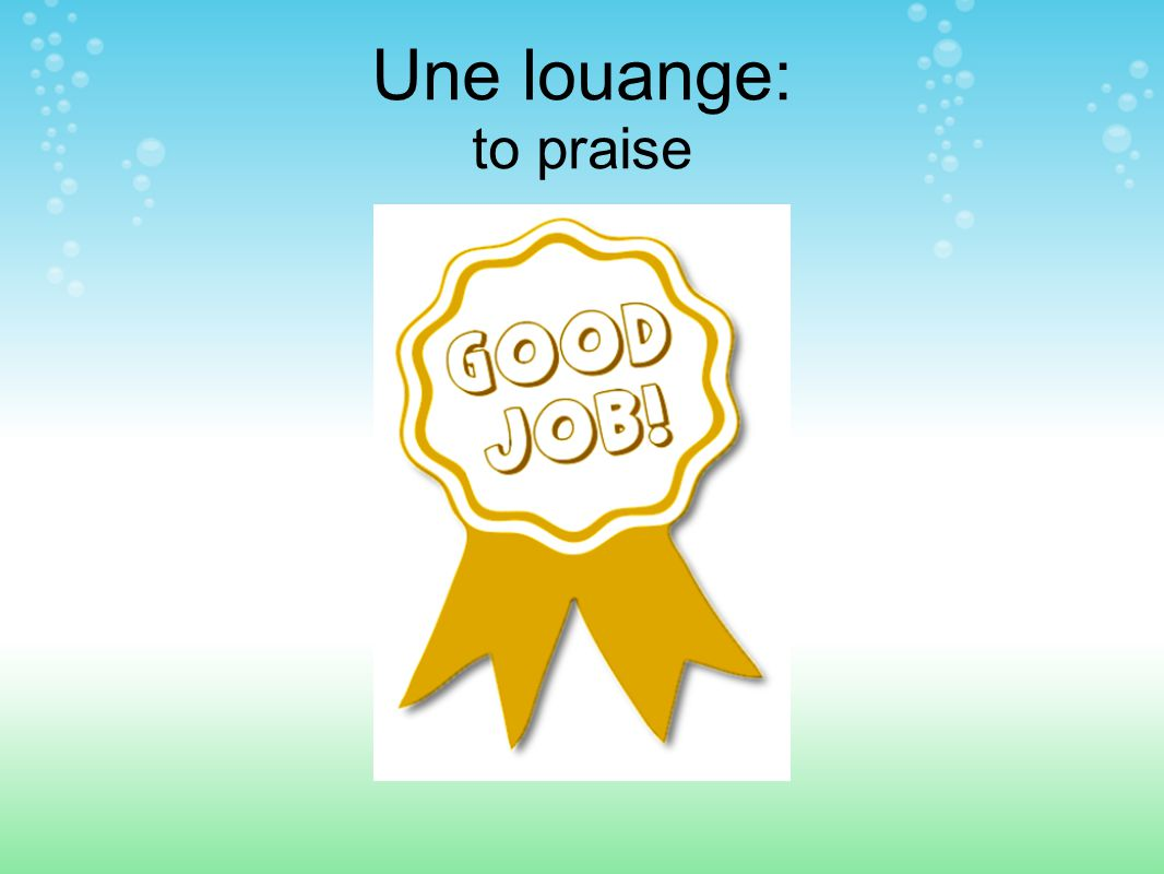 Une louange: to praise