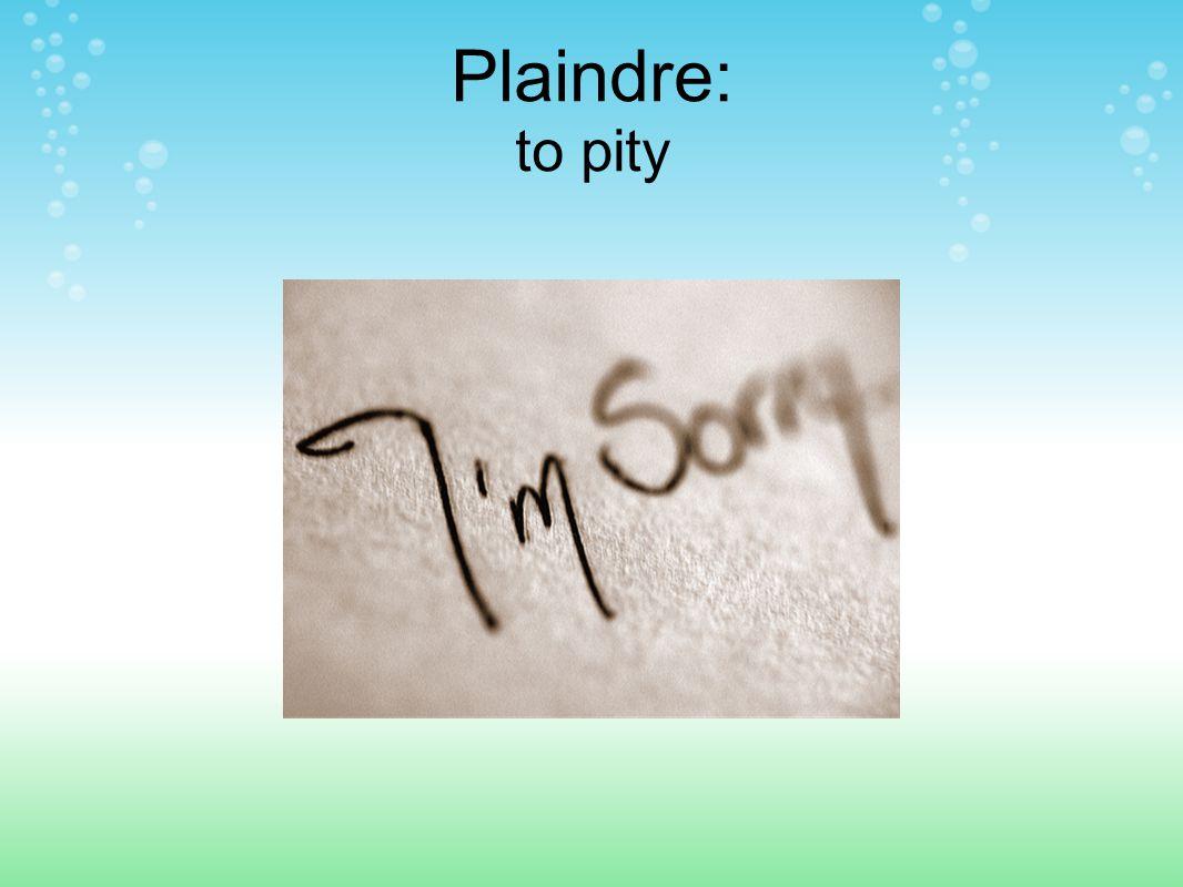 Plaindre: to pity