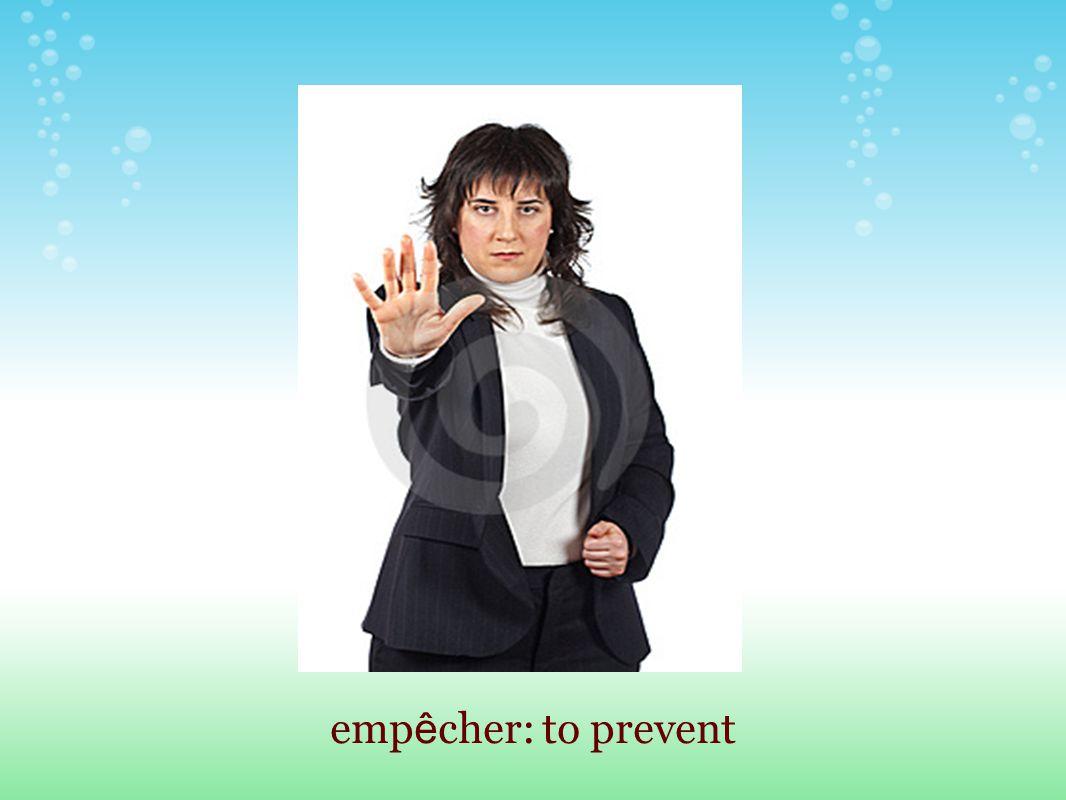 emp ê cher: to prevent
