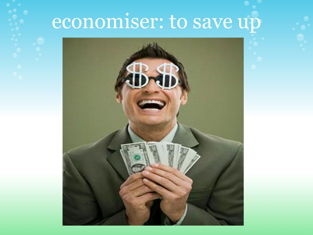 economiser: to save up
