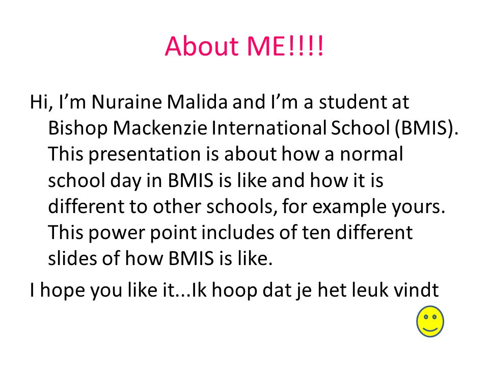 About ME!!!! Hi, I'm Nuraine Malida and I'm a student at Bishop Mackenzie International School (BMIS). This presentation is about how a normal school
