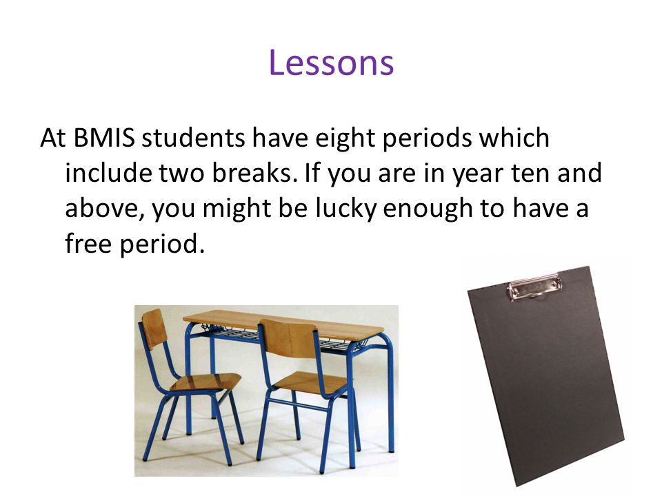 Lessons At BMIS students have eight periods which include two breaks.
