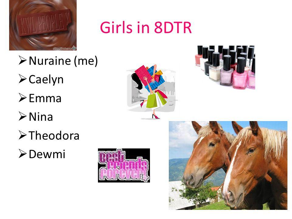 Girls in 8DTR  Nuraine (me)  Caelyn  Emma  Nina  Theodora  Dewmi