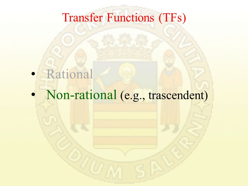 Transfer Functions (TFs) Rational Non-rational (e.g., trascendent)