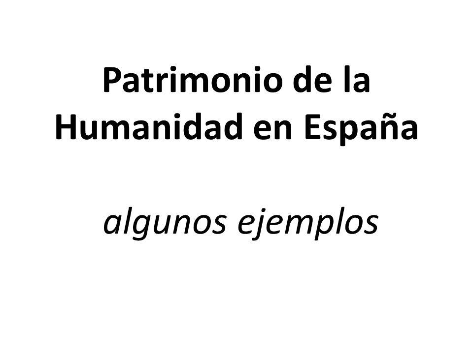 Patrimonio de la Humanidad en España algunos ejemplos