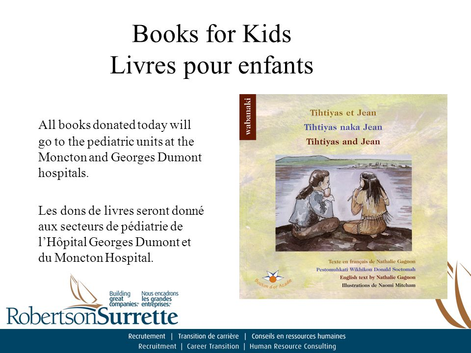 Books for Kids Livres pour enfants All books donated today will go to the pediatric units at the Moncton and Georges Dumont hospitals.