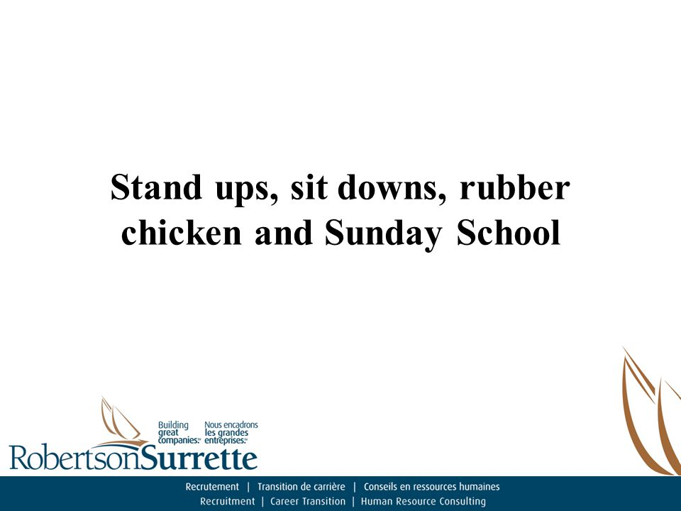 Stand ups, sit downs, rubber chicken and Sunday School