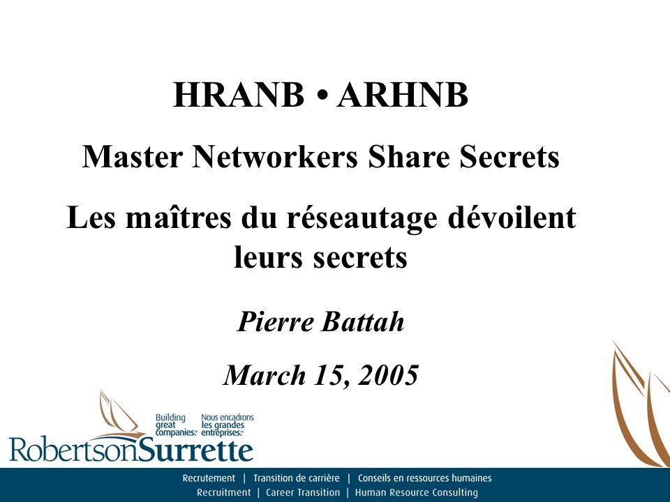 HRANB ARHNB Master Networkers Share Secrets Les maîtres du réseautage dévoilent leurs secrets Pierre Battah March 15, 2005