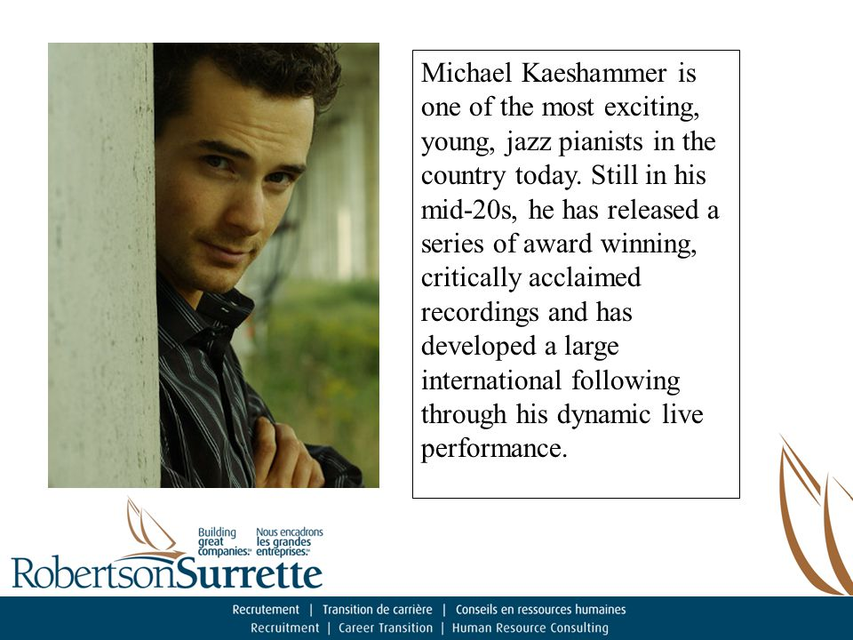 Michael Kaeshammer is one of the most exciting, young, jazz pianists in the country today.