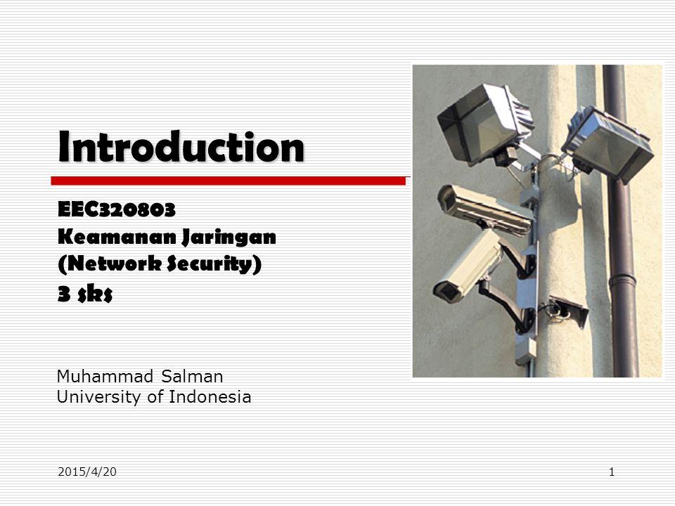 12015/4/20 Introduction EEC320803 Keamanan Jaringan (Network Security) 3 sks Muhammad Salman University of Indonesia