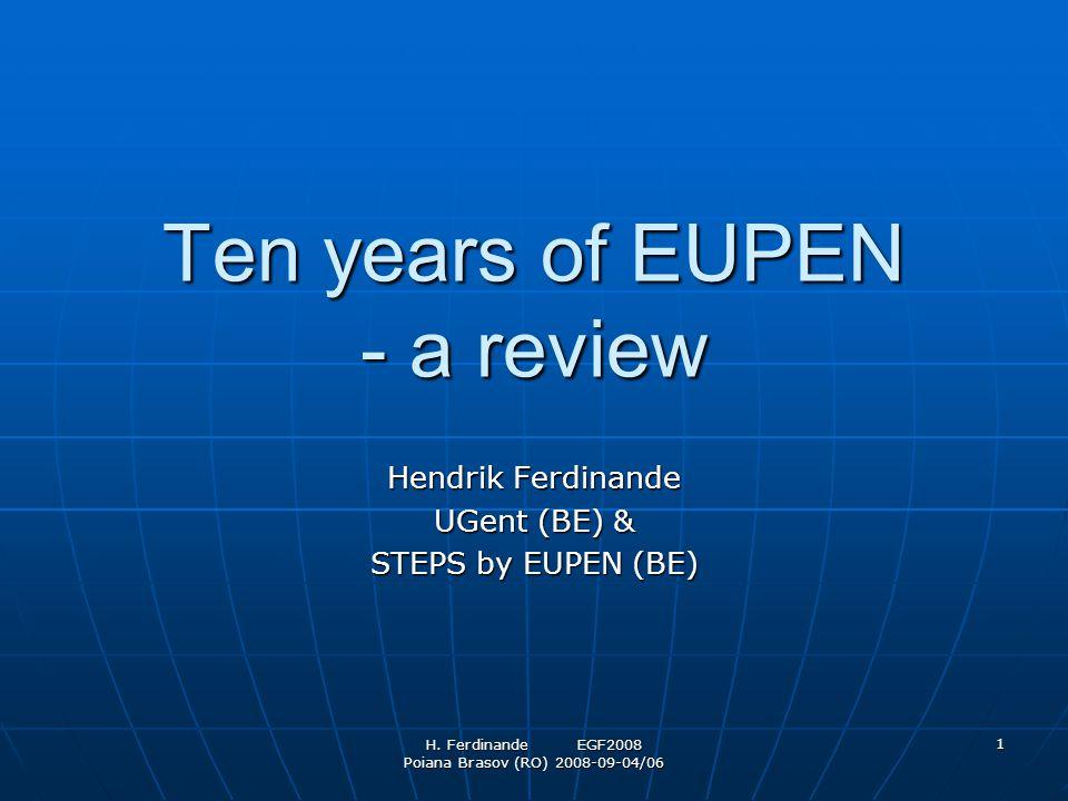 H. Ferdinande EGF2008 Poiana Brasov (RO) 2008-09-04/06 1 Ten years of EUPEN - a review Hendrik Ferdinande UGent (BE) & STEPS by EUPEN (BE)