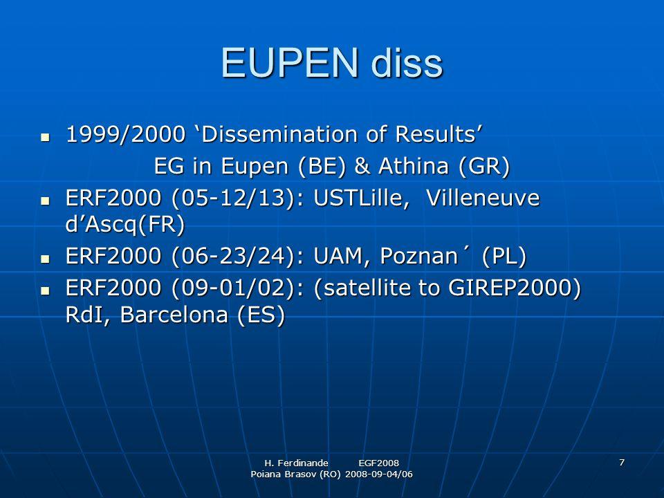 H. Ferdinande EGF2008 Poiana Brasov (RO) 2008-09-04/06 7 EUPEN diss 1999/2000 'Dissemination of Results' 1999/2000 'Dissemination of Results' EG in Eu
