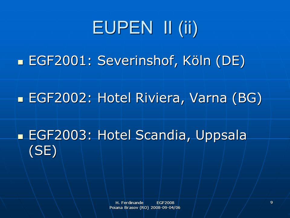 H. Ferdinande EGF2008 Poiana Brasov (RO) 2008-09-04/06 9 EUPEN II (ii) EGF2001: Severinshof, Köln (DE) EGF2001: Severinshof, Köln (DE) EGF2002: Hotel