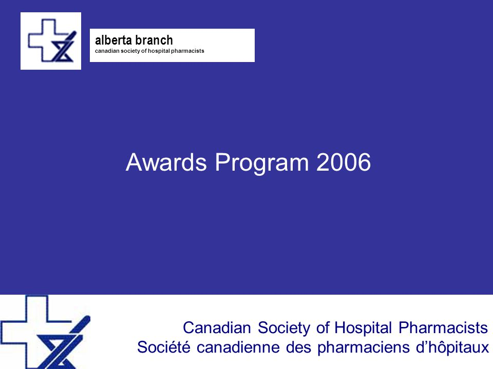 Canadian Society of Hospital Pharmacists Société canadienne des pharmaciens d'hôpitaux Awards Program 2006 alberta branch canadian society of hospital pharmacists