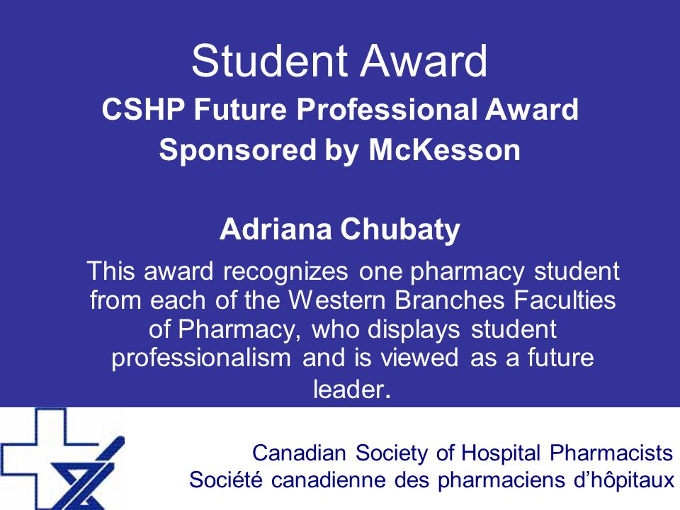 Canadian Society of Hospital Pharmacists Société canadienne des pharmaciens d'hôpitaux Practitioner Award This annual award is presented to a pharmacist in recognition of significant contributions to hospital pharmacy practice.