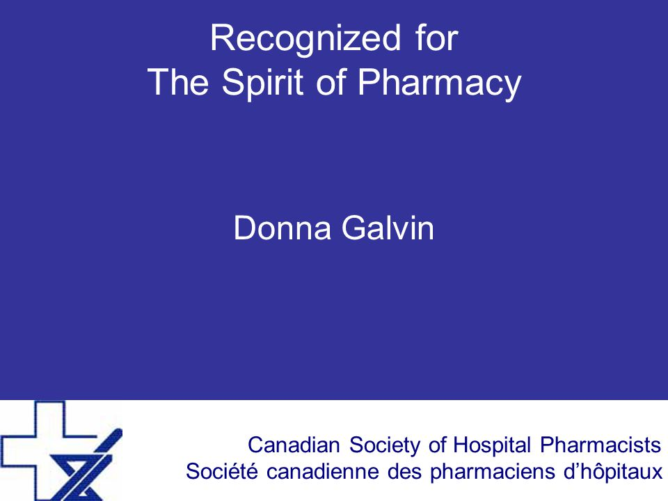 Canadian Society of Hospital Pharmacists Société canadienne des pharmaciens d'hôpitaux Recognized for The Spirit of Pharmacy Donna Galvin