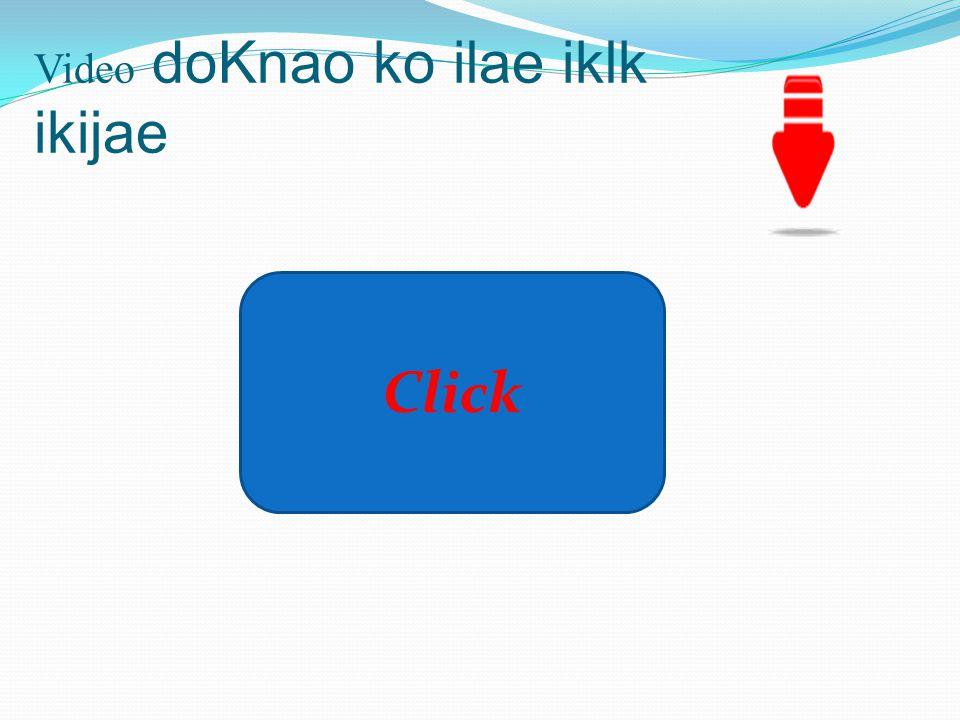 Video doKnao ko ilae iklk ikijae Click