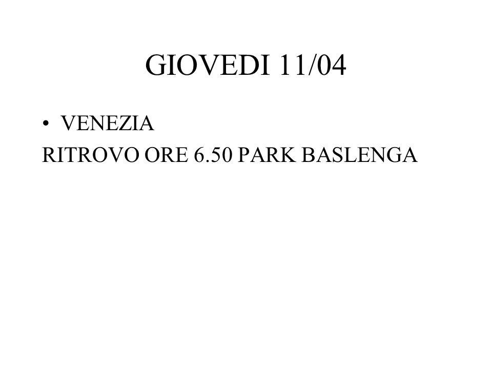 GIOVEDI 11/04 VENEZIA RITROVO ORE 6.50 PARK BASLENGA