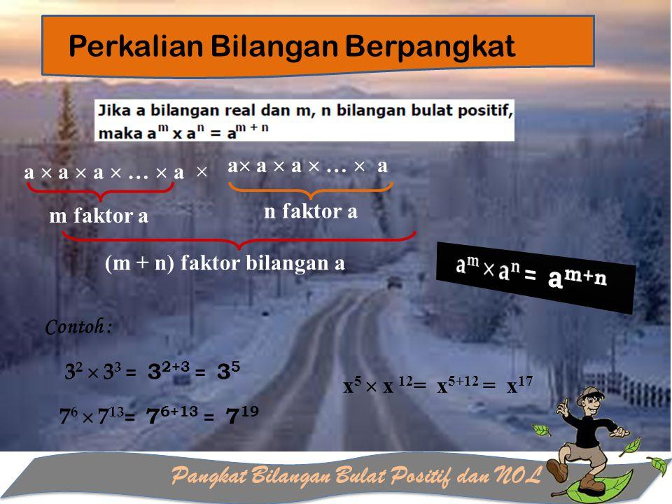Pangkat Bilangan Bulat Positif dan NOL Perkalian Bilangan Berpangkat a  a  a  …  a m faktor a a  a  a  …  a n faktor a (m + n) faktor bilangan
