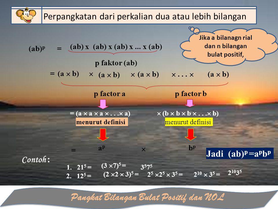 Pangkat Bilangan Bulat Positif dan NOL Perpangkatan dari perkalian dua atau lebih bilangan (ab) p = p faktor (ab) = (a  b)   ...  (a  b) p facto