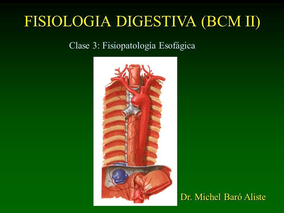 FISIOLOGIA DIGESTIVA (BCM II) Clase 3: Fisiopatología Esofágica Dr. Michel Baró Aliste