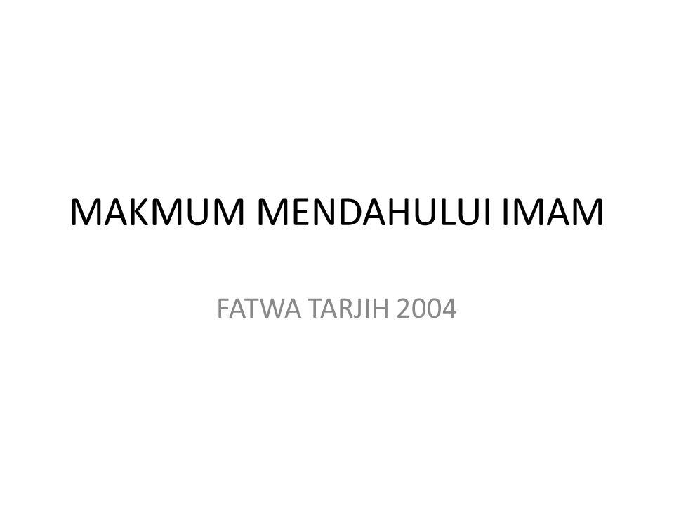 MAKMUM MENDAHULUI IMAM FATWA TARJIH 2004