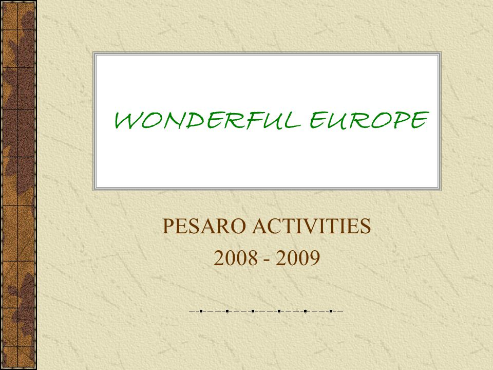 WONDERFUL EUROPE PESARO ACTIVITIES 2008 - 2009