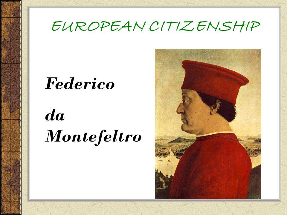 EUROPEAN CITIZENSHIP Federico da Montefeltro