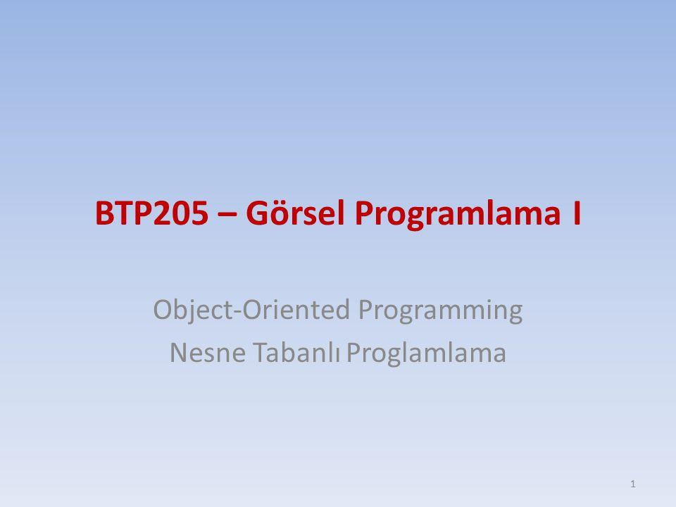 BTP205 – Görsel Programlama I Object-Oriented Programming Nesne Tabanlı Proglamlama 1