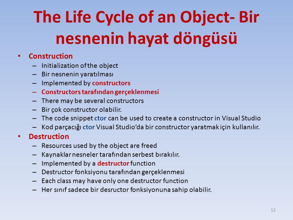 The Life Cycle of an Object- Bir nesnenin hayat döngüsü Construction – Initialization of the object – Bir nesnenin yaratılması – Implemented by constructors – Constructors tarafından gerçeklenmesi – There may be several constructors – Bir çok constructor olabilir.