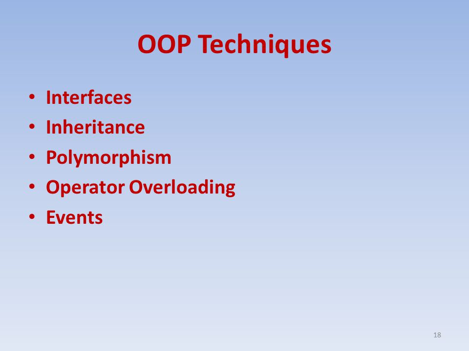 OOP Techniques Interfaces Inheritance Polymorphism Operator Overloading Events 18