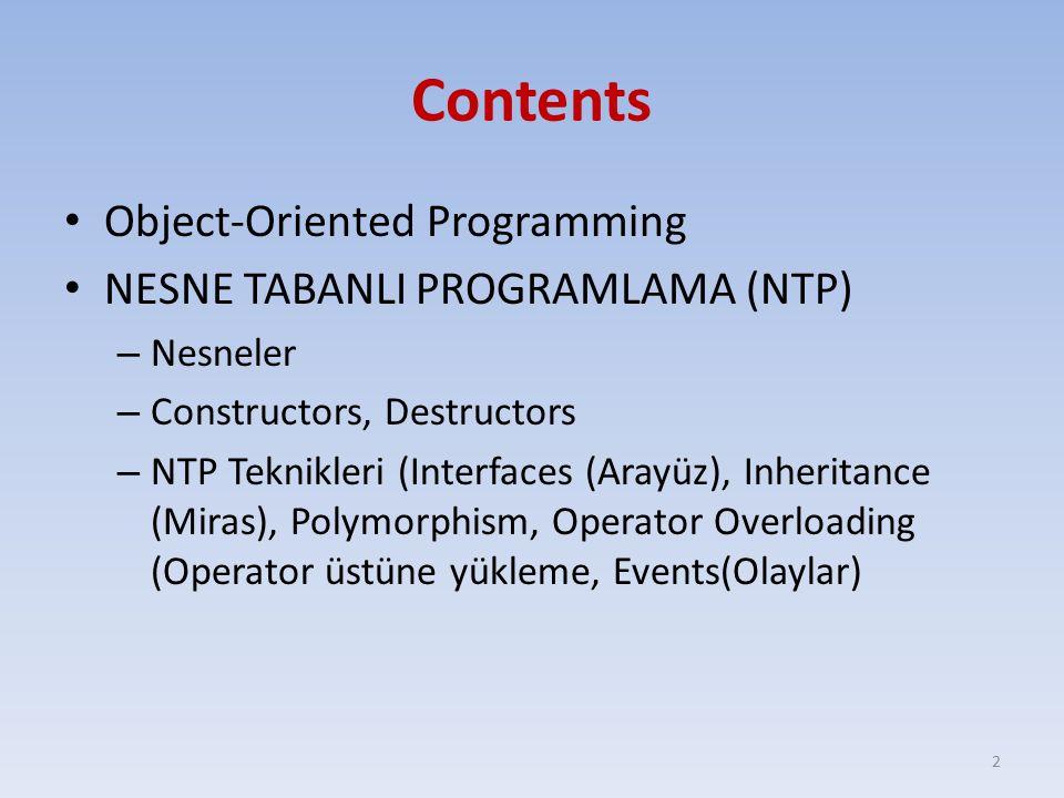 Contents Object-Oriented Programming NESNE TABANLI PROGRAMLAMA (NTP) – Nesneler – Constructors, Destructors – NTP Teknikleri (Interfaces (Arayüz), Inheritance (Miras), Polymorphism, Operator Overloading (Operator üstüne yükleme, Events(Olaylar) 2