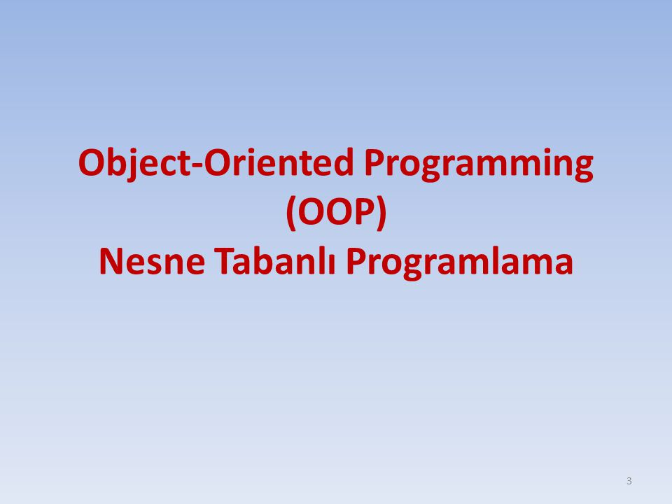 Object-Oriented Programming (OOP) Nesne Tabanlı Programlama 3